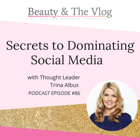 Secrets to Dominating Social Media with Thought Leader Trina Albus: Beauty and the Vlog Podcast 86