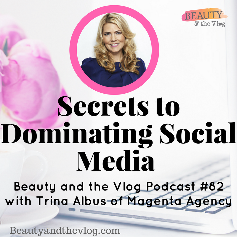Secrets to Dominating Social Media with Thought Leader Trina Albus: Beauty and the Vlog Podcast 82