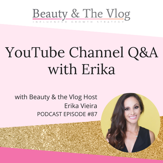 YouTube Channel Q&A with Erika: Beauty and the Vlog Podcast 87