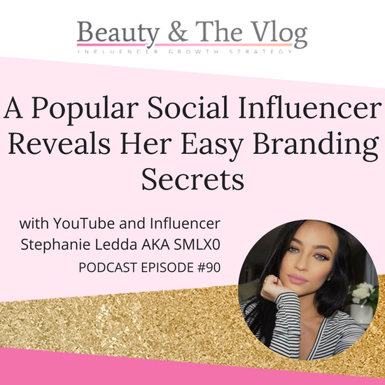 A Popular Social Influencer Reveals Her Easy Branding Secrets with Stephanie Ledda AKA SMLX0: Beauty and the Vlog Podcast 90