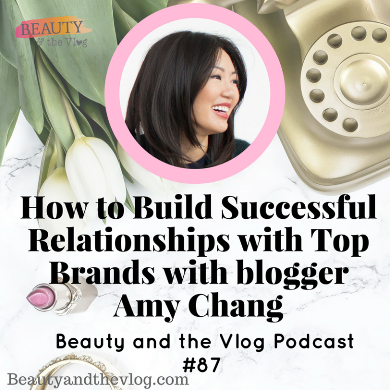How to Build Successful Relationships with Top Brands – with Beauty Blogger Amy Chang P1: Beauty and the Vlog Podcast 87