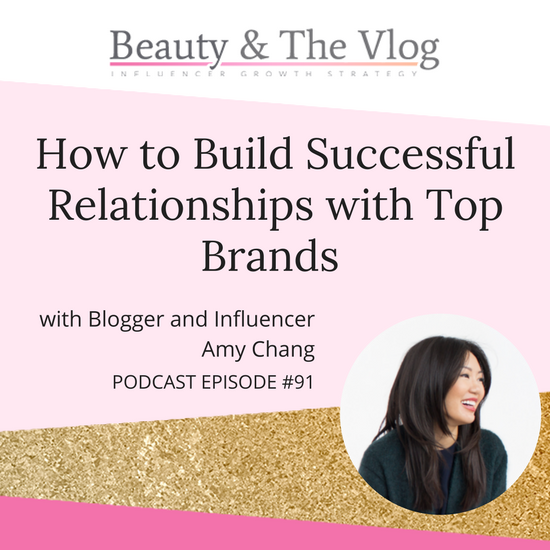 How to Build Successful Relationships with Top Brandswith Beauty Blogger Amy Chang P1: Beauty and the Vlog Podcast 91
