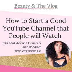 How to Start a Good YouTube Channel People Will Watch with Shan Boodram: Beauty and the Vlog Podcast 96