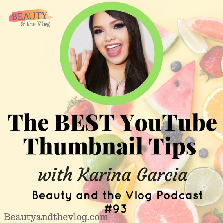 The Best YouTube Thumbnail Tips with Karina Garcia – Beauty and the Vlog Podcast 93
