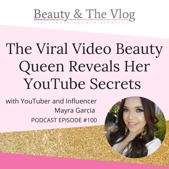 The Viral Video Beauty Queen Reveals Her YouTube Secrets with Mayra Garcia AKA Mayratouchofglam: Beauty and the Vlog Podcast 100